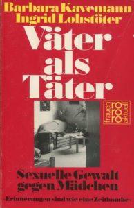 """Kavemann, Barbara ; Lohstöter, Ingrid (1984): Väter als Täter : sexuelle Gewalt gegen Mädchen ; """"Erinnerungen sind wie eine Zeitbombe"""". Reinbek bei Hamburg: Rowohlt-Taschenbuch-Verl. (FMT-shelfmark: SE.05.05)"""