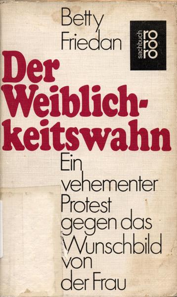 Friedan, Betty: Der Weiblichkeitswahn oder die Selbstbefreiung der Frau : ein Emanzipationskonzept. Reinbek bei Hamburg: Rowohlt-Taschenbuch-Verl., 1971. (FMT-Signatur: FE.10.008-1971)