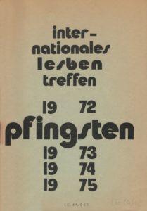 Internationales Lesbentreffen Pfingsten 1972, 1973, 1974, 1975. Lesbisches Aktionszentrum (LAZ)[Hrsg.]. Berlin: Selbstverlag, 1975. (FMT-Signatur: LE.11.023)