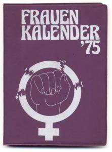 Bookhagen, Renate; Schlaeger, Hilke; Scheu, Ursula; Schwarzer, Alice; Zurmühl, Sabine [Hrsg.]: Frauenkalender 1975, (FMT-Signatur: NA.09.013-1975)