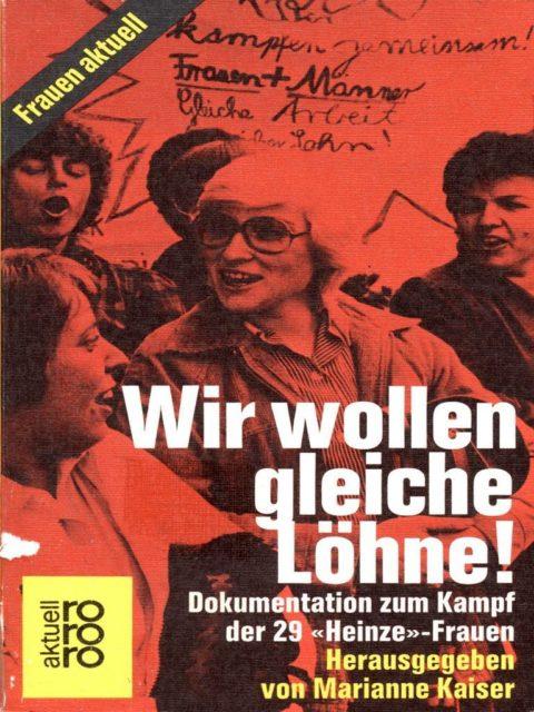 """Wir wollen gleiche Löhne! : Dokumentation zum Kampf der 29 """"Heinze""""-Frauen. Kaiser, Marianne [Hrsg.]. Reinbek bei Hamburg: Rowolt, 1980. (FMT-Signatur: AR.10.013)"""