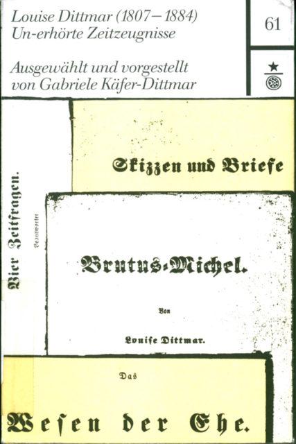Dittmar, Louise (1849): Das Wesen der Ehe : nebst einigen Aufsätzen über die soziale Reform der Frauen. - Leipzig : Wigand, 120 S. [FE.06.013]