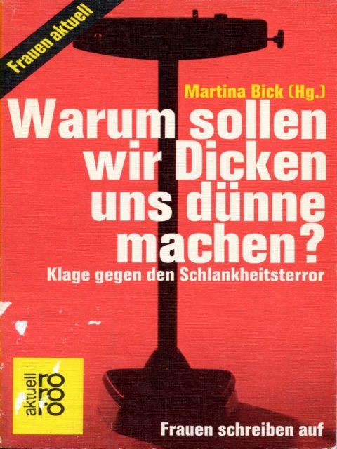 Bick, Martina (1980): Warum sollen wir Dicken uns dünne machen? : Klage gegen den Schönheitsterror. Reinbek bei Hamburg : Rowohlt-Taschenbuch-Verlag, S.133. (FMT Shelf Mark: KO.09.024)