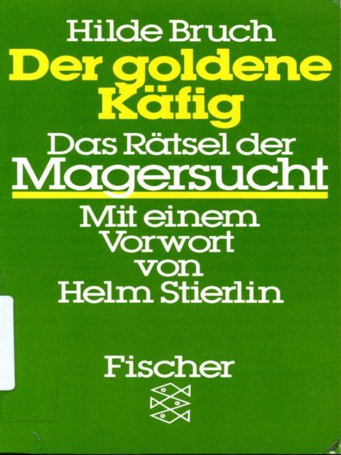 Bruch, Hilde (1989): Der Goldene Käfig : Das Rätsel der Magersucht. - Frankfurt am Main : Fischer-Taschenbuch-Verlag. (FMT-Signatur: KO.09.060)