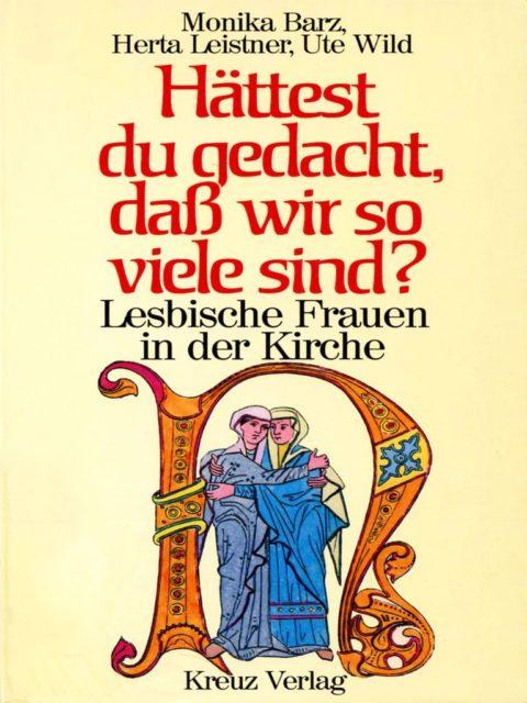 Barz, Monika; Leistner, Herta; Wild, Ute (1987): Hättest Du gedacht, daß wir so viele sind? : Lesbische Frauen in der Kirche. - 1. Aufl. - Stuttgart : Kreuz-Verlag (FMT-Signatur: LE.11.210).