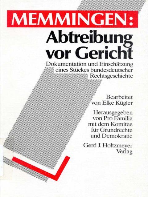 Elke Kügler (1989): Memmingen: Abtreibung vor Gericht. - Braunschweig: Holtzmeyer Verlag. (FMT-Signatur: SE.11.032)