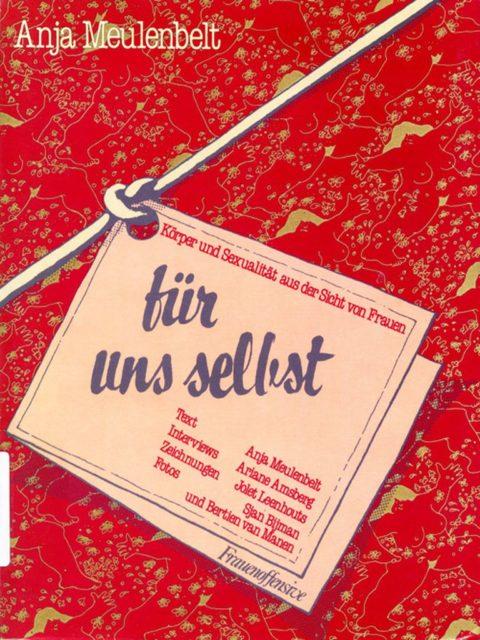 Meulenbelt, Anja (1981): Für uns selbst : Körper und Sexualität aus der Sicht von Frauen. - München : Frauenoffensive. (FMT-Signatur: KO.11.029)