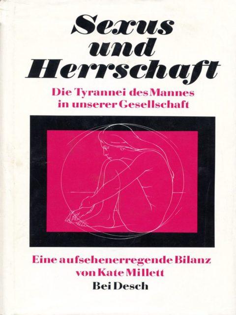 Millet, Kate (1971): Sexus und Herrschaft : die Tyrannei des Mannes in unserer Gesellschaft. - München : Desch. (FMT Shelf Mark: FE.10.225)