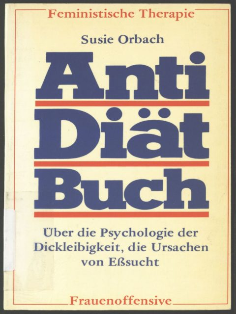 Orbach, Susie (1982): Anti-Diätbuch : Über die Psychologie der Dickleibigkeit, die Ursachen von Eßsucht. - München : Frauenoffensive. (FMT Shelf Mark: KO.09.009-Bd.1)