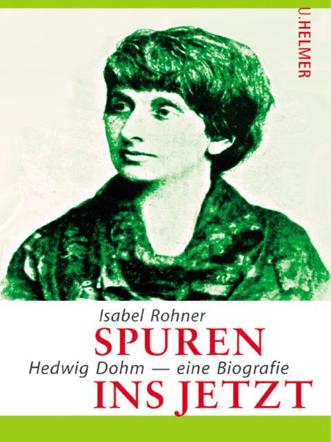 Rohner, Isabel: Spuren ins Jetzt : Hedwig Dohm - eine Biografie. Helmer: Sulzbach/Taunus, 2010. [FMT-Signatur: BG.03.DOHM.004]