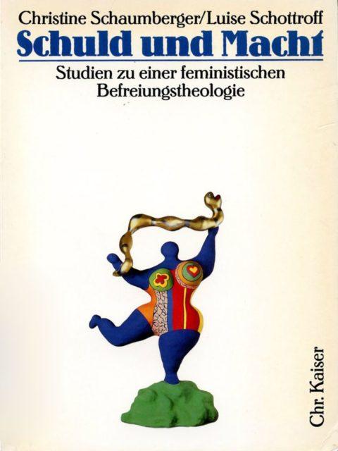 Christine Schaumberger und Luise Schottroff (1988): Schuld und Macht. Studien zu einer feministischen Befreiungstheologie. (FMT-Signatur: ST.11.121)