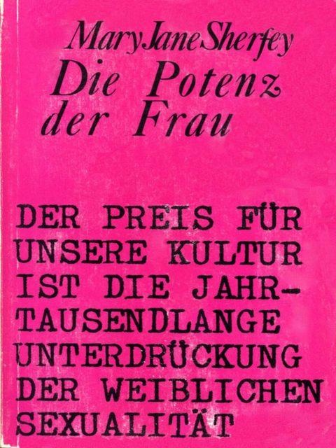 Sherfey, Mary Jane (1974): Die Potenz der Frau : Wesen und Evolution der weiblichen Sexualität. - Luxemburg : Clepto-Reprint. (FMT-Signatur: KO.11.015)