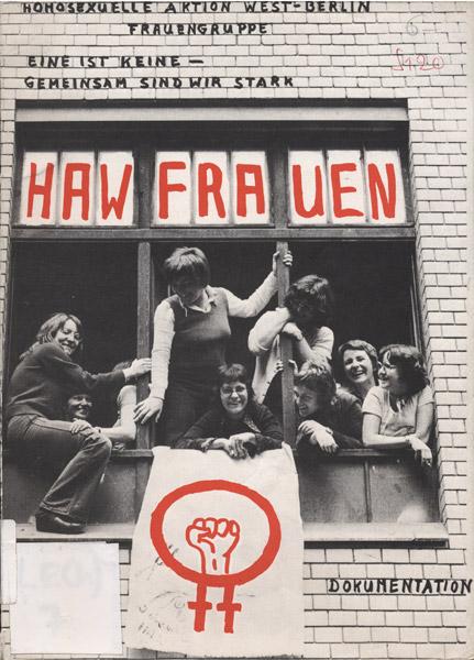HAW-Frauen : Eine ist keine - Gemeinsam sind wir stark : Dokumentation (1974). - Homosexuelle Aktion West-Berlin Frauengruppe [Hrsg.]. Berlin : HAW-Frauengruppe, S. 1. (FMT-Signatur: LE.11.025)