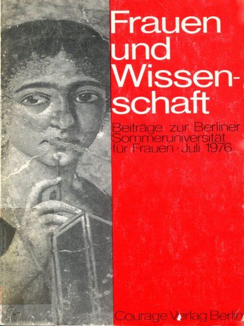 Frauen und Wissenschaft : Beiträge zur Berliner Sommeruniversität für Frauen, Juli 1976. Gruppe Berliner Dozentinnen [Hrsg.] - Berlin: Courage-Verl., 1977. (FMT-Signatur: FE.03.009.01)