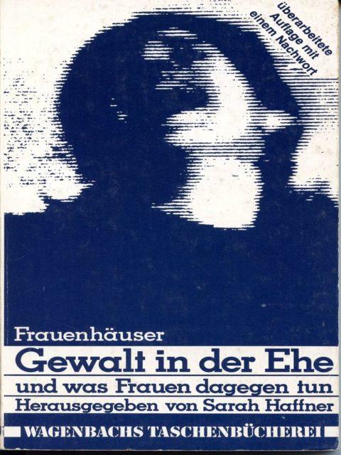 Sarah Haffner (1976): Gewalt in der Ehe und was Frauen dagegen tun : Frauenhäuser. - Berlin : Wagenbach (FMT-Signatur SE.07.09).