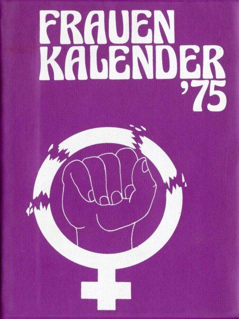 Frauenkalender '75 (1974). - Bookhagen, Renate [Hrsg.] ; Schlaeger, Hilke [Hrsg.] ; Scheu, Ursula [Hrsg.] ; Schwarzer, Alice [Hrsg.] ; Zurmühl, Sabine [Hrsg.]. Berlin : Selbstverlag (FMT-Signatur: NA.09.013-1975)