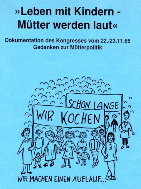 """""""Leben mit Kindern - Mütter werden laut"""" : Dokumentation des Kongresses vom 22./23.11.86 : Gedanken zur Mütterpolitik (1987). - Die Grünen [Hrsg.], Selbstverlag (FMT Shelf Mark: LE.05.065)."""