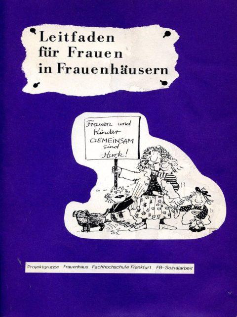 Leitfaden für Frauen in Frauenhäusern. Frauenhausgruppe [Hrsg.]. - Frankfurt a.M.: Selbstverlag, 1985. (FMT-Signatur: SE.07.034)