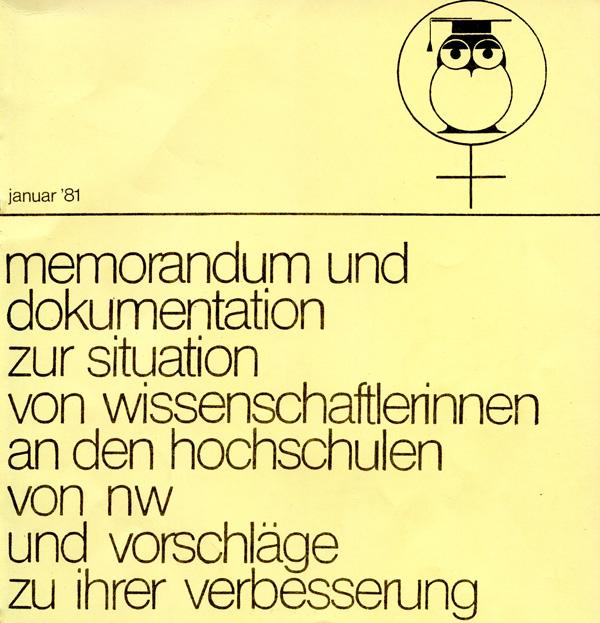 Memorandum und Dokumentation zur Situation von Wissenschaftlerinnen an den Hochschulen von NRW und Vorschläge zu ihrer Verbesserung (1981). - Arbeitskreis der Wissenschaftlerinnen in NRW [Hrsg.]. Dortmund : Selbstverl. (FMT-Signatur : BI.05.041).