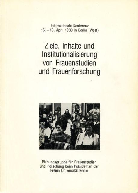 Ziele, Inhalte und Institutionalisierung von Frauenstudien und Frauenforschung : Dokumentation der Internationalen Konferenz vom 16. bis 18. April 1980 in Berlin, West. (1982). (FMT-Signatur: BI.05.055)