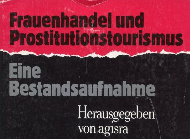 Frauenhandel und Prostitutionstourismus. Arbeitsgemeinschaft gegen Internationale Sexuelle und Rassistische Ausbeutung (AGISRA) [Hrsg.]. - München: Trickster-Verl., 1990 (FMT-shelfmark: SE.15.037)