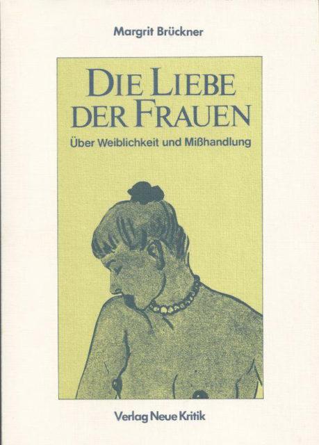 Brückner, Margrit (1983): Die Liebe der Frauen : Über Weiblichkeit und Mißhandlung. - Frankfurt am Main : Verlag Neue Kritik (FMT-shelfmark: SE.01.006).