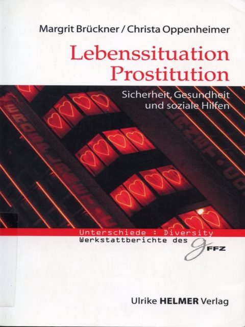Brückner, Margrit ; Oppenheimer, Christa (2006): Lebenssituation Prostitution : Sicherheit, Gesundheit und soziale Hilfen. - Königstein (Taunus), Helmer. (FMT-Signatur: SE.15.135)