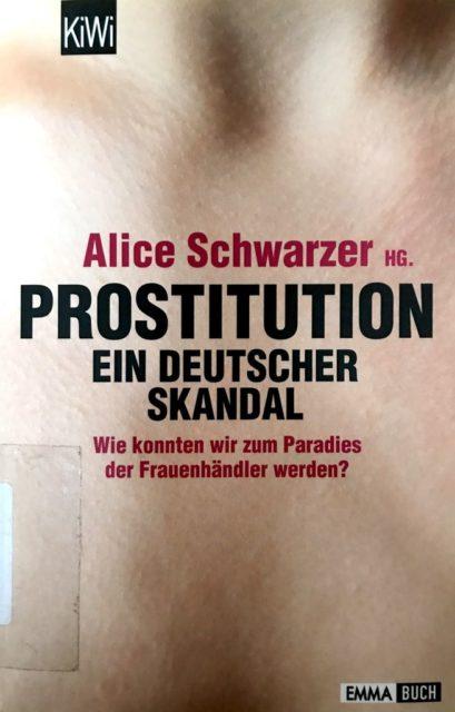 Prostitution: ein deutscher Skandal ; wie konnten wir zum Paradies der Frauenhändler werden? (2013). - Schwarzer, Alice (Hrsg.). Köln : Kiepenheuer & Witsch. (FMT-shelfmark: SE.15.163)