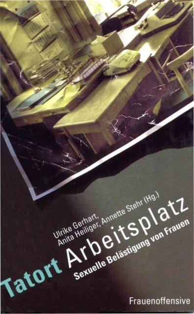Tatort Arbeitsplatz : sexuelle Belästigung von Frauen (1992). - Gerhart, Ulrike [Hrsg.] ; Heiliger, Anita [Hrsg.] ; Stehr, Annette [Hrsg.]. 1. Aufl. - München : Frauenoffensive (FMT-shelfmark: AR.03.046).