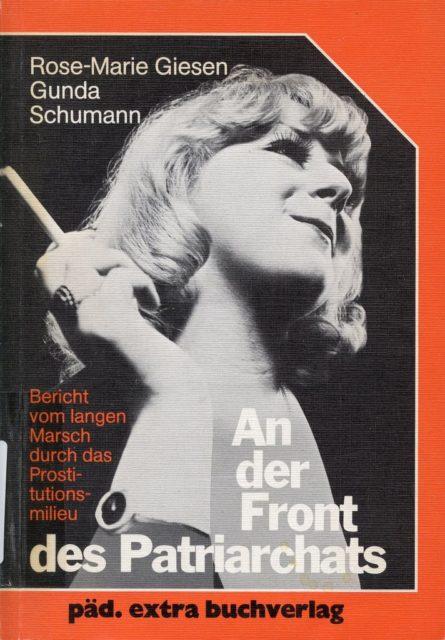 Giesen, Rose-Marie ; Schumann, Gunda (1980): An der Front des Patriarchats : Bericht vom langen Marsch durch das Prostitutionsmilieu. - Bensheim: päd.extra Buchverlag (FMT-Signatur: SE.15.001).