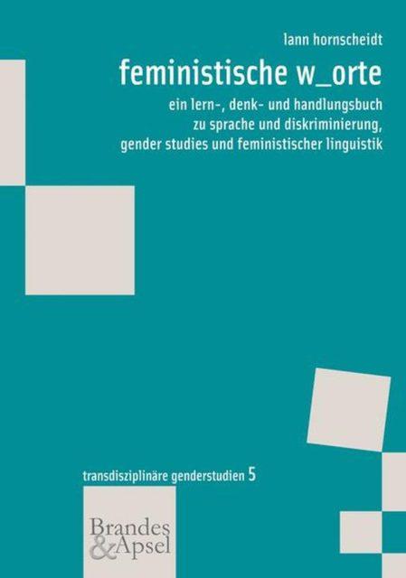 Hornscheidt, Lann (2012): feministische w_orte : ein lern-, denk- und handlungsbuch zu sprache und diskriminierung, gender studies und feministischer linguistik. - Frankfurt am Main: Brandes & Apsel. (FMT-Signatur: KU.23.076)ignatur: KU.23.076