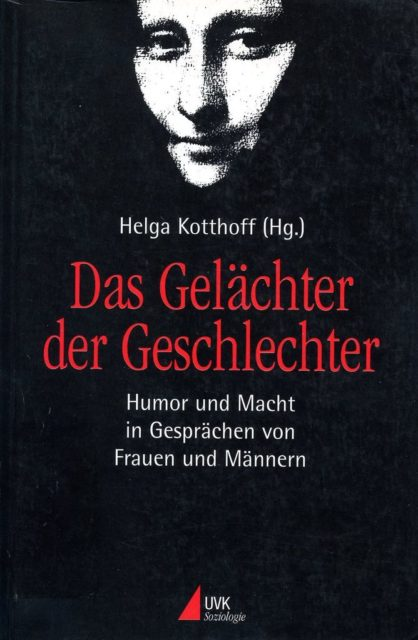 Das Gelächter der Geschlechter : Humor u. Macht in Gesprächen von Frauen und Männern (1996). - Helga Kotthoff [Hrsg.]. Frankfurt am Main : Fischer-Taschenbuch-Verlag. (FMT-Signatur: KU.23.028; versch. Auflagen vorhanden)