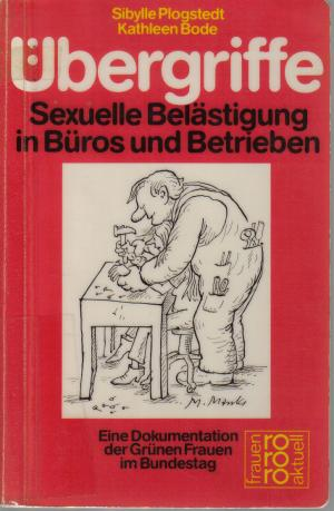 Plogstedt, Sibylle ; Bode, Kathleen (1984): Übergriffe : sexuelle Belästigung in Büros und Betrieben ; eine Dokumentation der Grünen Frauen im Bundestag. - Reinbek bei Hamburg : Rowohlt-Taschenbuch-Verl. (FMT-Signatur: AR.03.045).