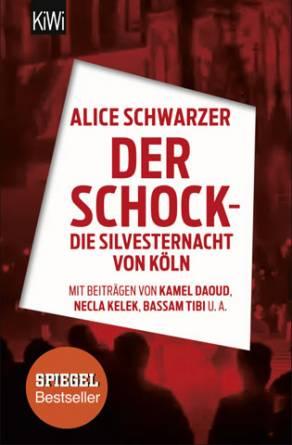 Der Schock - die Silvesternacht von Köln (2016). - Schwarzer, Alice [Hrsg.]. Köln : Kiepenheuer & Witsch. (FMT-Signatur: SE.01.187)