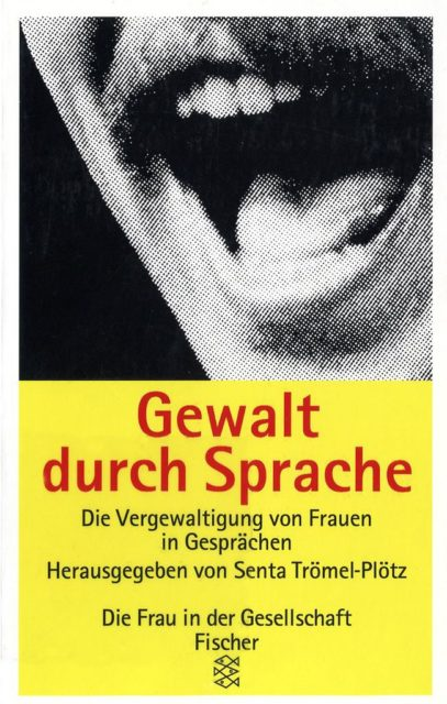 Gewalt durch Sprache : die Vergewaltigung von Frauen in Gesprächen (1984). - Trömel-Plötz, Senta [Hrsg.]. Frankfurt am Main : Fischer-Taschenbuch-Verlag. (FMT-Signatur: KU.23.010)