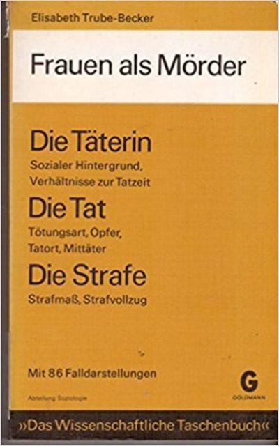 Trube-Becker, Elisabeth (1974): Frauen als Mörder : mit 86 Falldarstellungen und 34 Tabellen. - München : Goldmann (FMT-Signatur: ST.15.021).