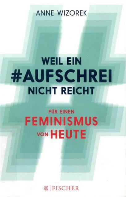 Wizorek, Anne (2014): Weil ein #Aufschrei nicht reicht : für einen Feminismus von heute. - Frankfurt am Main : Fischer (FMT-shelfmark: FE.10.207).